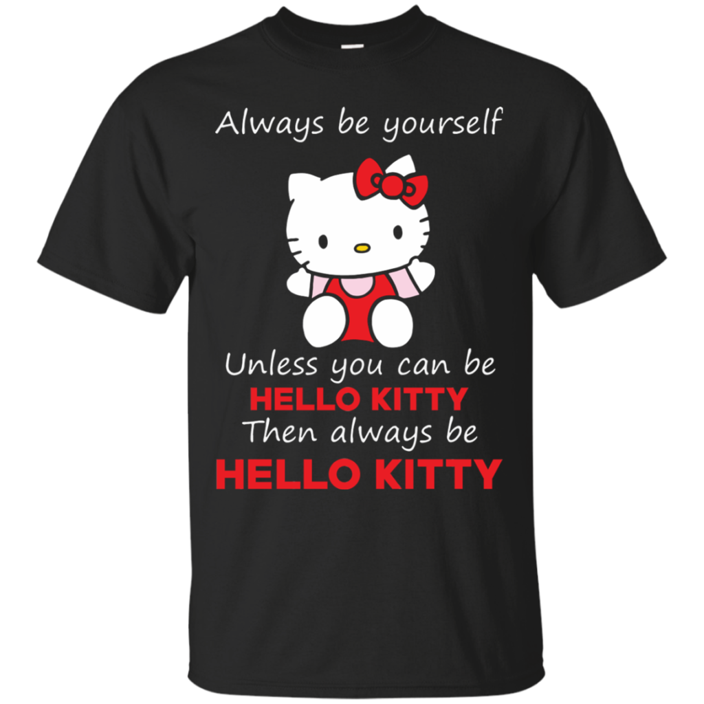 Hello Kitty T shirts Always Be Yourself Then Always Be