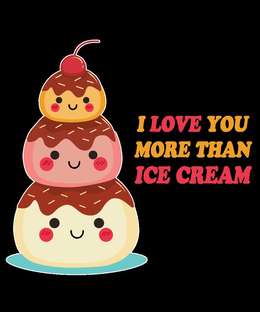 I love you more than Ice Cream Cute puns  funny family