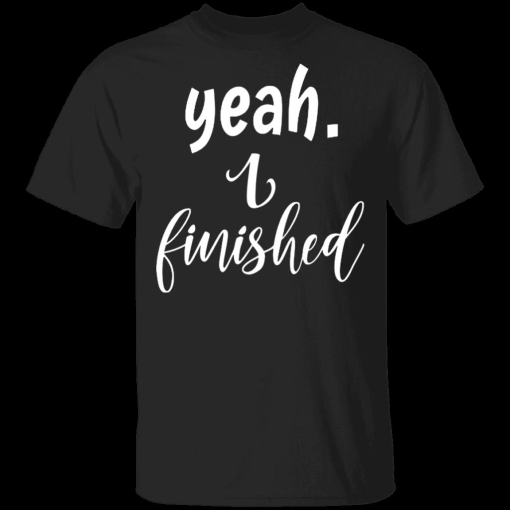 White Lie TShirt Party Tik Tok Yeah I Finished Shirt Gift