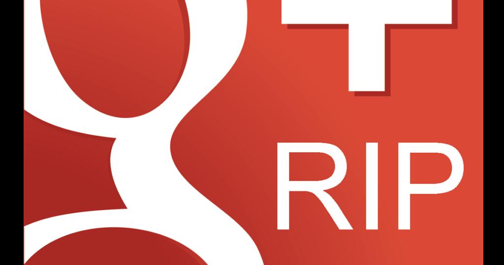 Alasan Google Plus  Di Tutup 2 April 2019 Proses